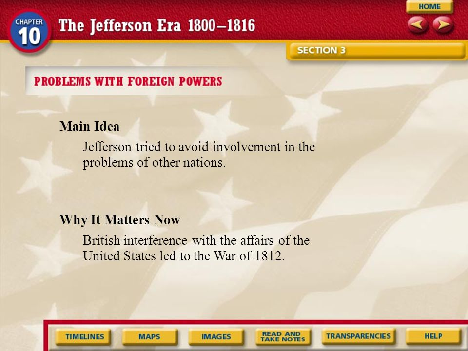 Main Idea Why It Matters Now Jefferson tried to avoid involvement in the problems of other nations.