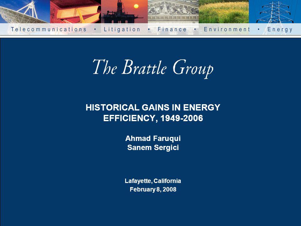 HISTORICAL GAINS IN ENERGY EFFICIENCY, 1949-2006 Ahmad Faruqui Sanem Sergici Lafayette, California February 8, 2008