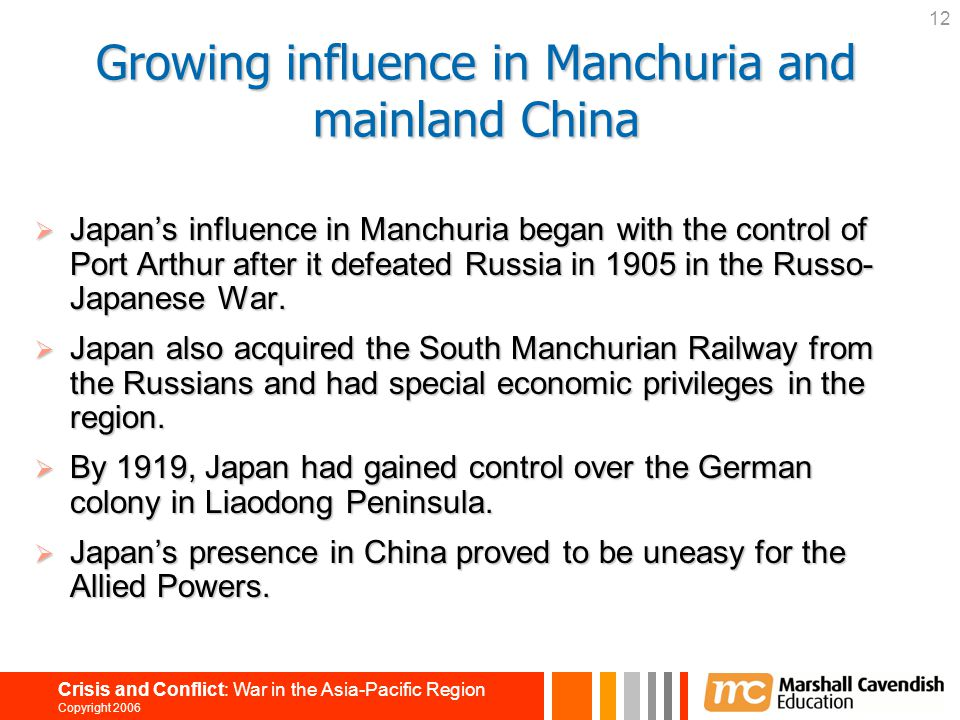 12 Crisis and Conflict: War in the Asia-Pacific Region Copyright 2006 Growing influence in Manchuria and mainland China  Japan's influence in Manchur