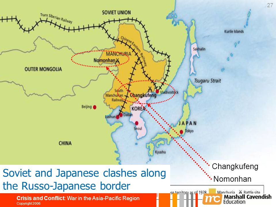 27 Crisis and Conflict: War in the Asia-Pacific Region Copyright 2006 Soviet and Japanese clashes along the Russo-Japanese border Changkufeng Nomonhan