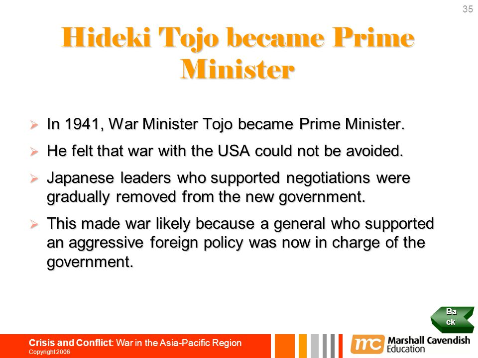 35 Crisis and Conflict: War in the Asia-Pacific Region Copyright 2006 Hideki Tojo became Prime Minister  In 1941, War Minister Tojo became Prime Mini