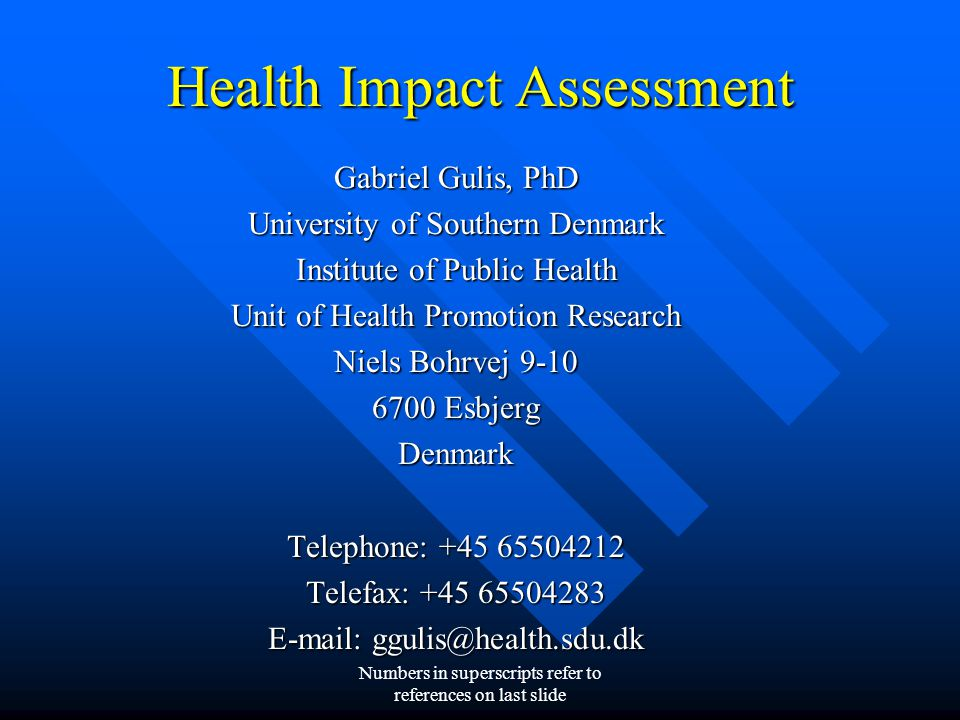 Numbers in superscripts refer to references on last slide Health Impact Assessment Gabriel Gulis, PhD University of Southern Denmark Institute of Publ