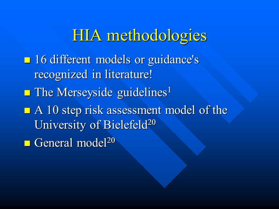 HIA methodologies 16 different models or guidance's recognized in literature! 16 different models or guidance's recognized in literature! The Merseysi