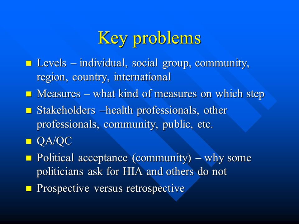 Key problems Levels – individual, social group, community, region, country, international Levels – individual, social group, community, region, country, international Measures – what kind of measures on which step Measures – what kind of measures on which step Stakeholders –health professionals, other professionals, community, public, etc.