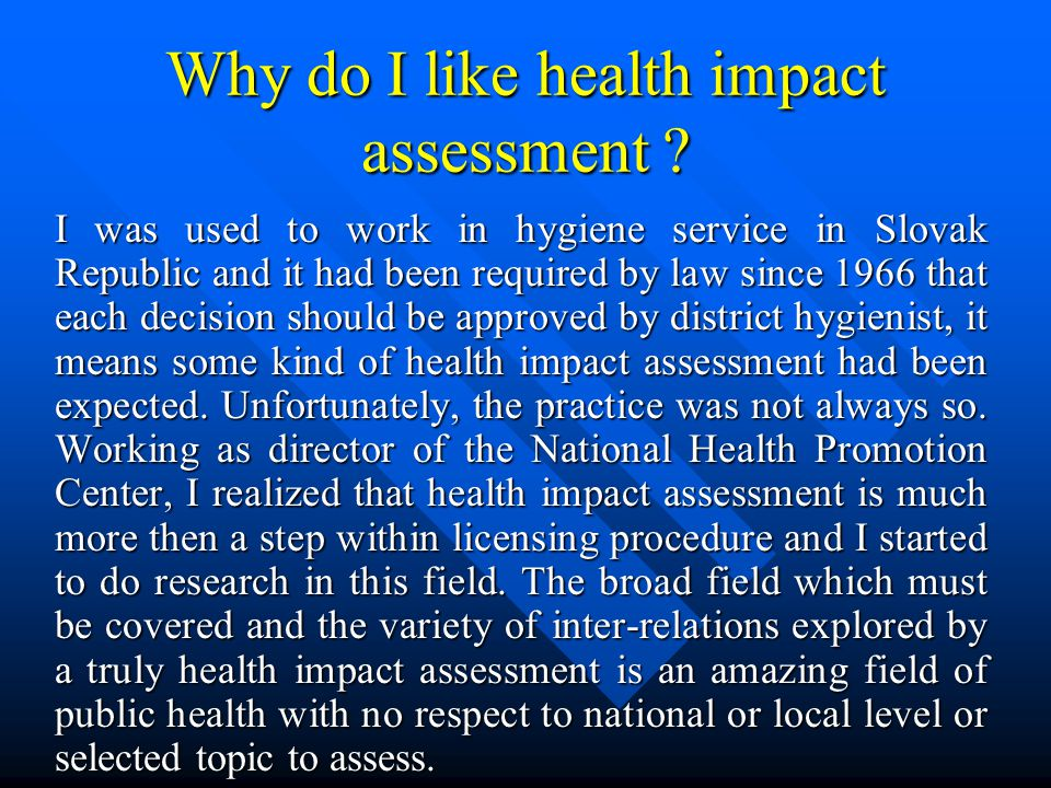 Why do I like health impact assessment ? I was used to work in hygiene service in Slovak Republic and it had been required by law since 1966 that each