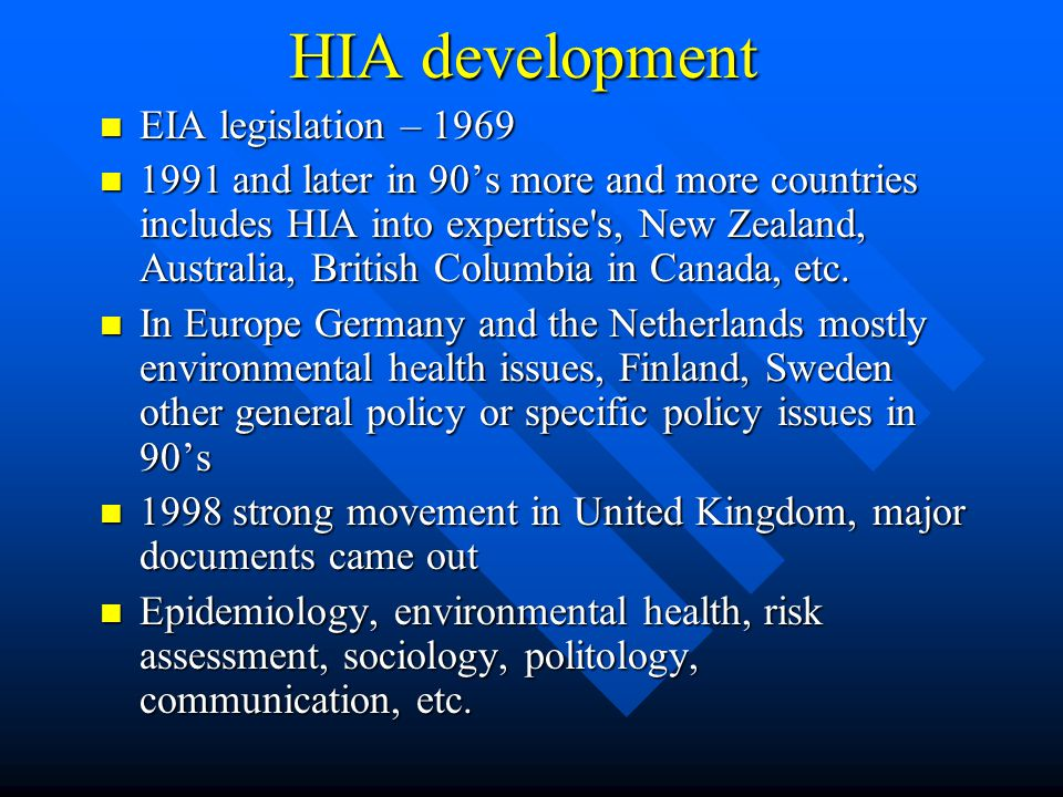 HIA development EIA legislation – 1969 EIA legislation – 1969 1991 and later in 90's more and more countries includes HIA into expertise's, New Zealan
