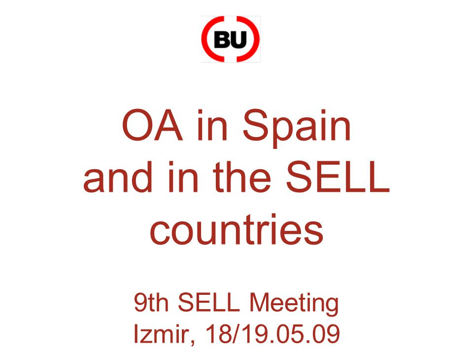 OA in Spain and in the SELL countries 9th SELL Meeting Izmir, 18/19.05.09