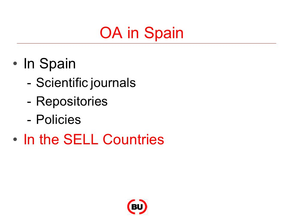 OA in Spain In Spain -Scientific journals -Repositories -Policies In the SELL Countries