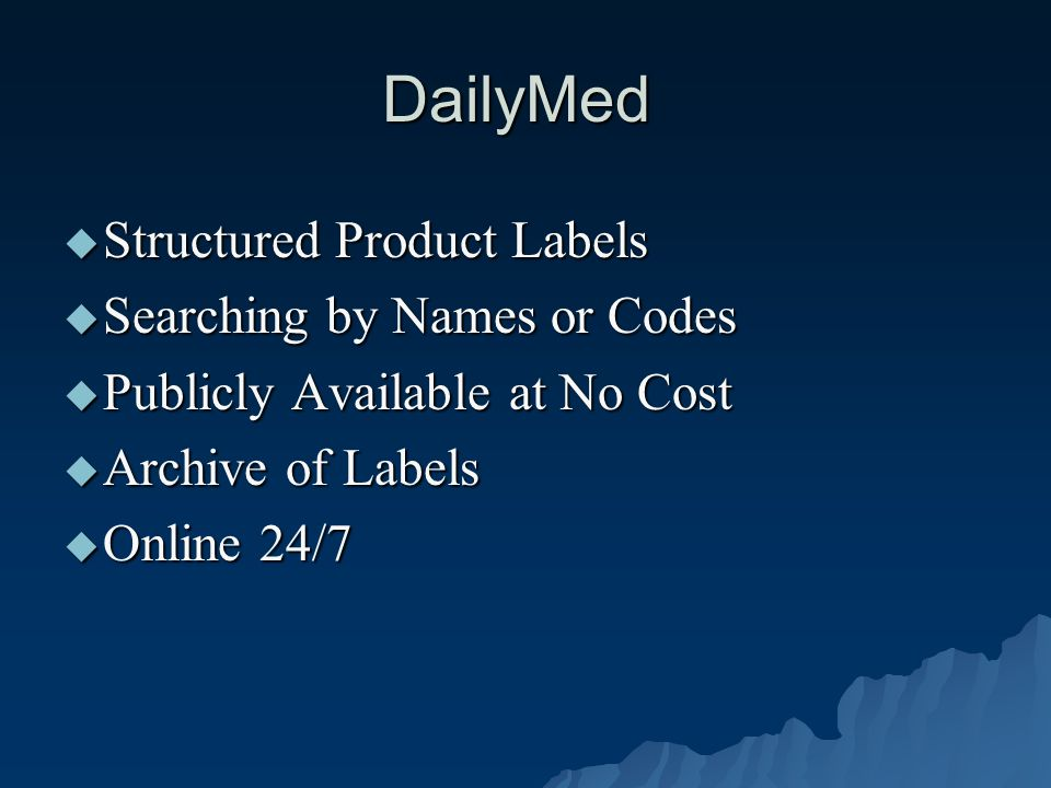 Other Features of DailyMed  Links –PubMed –MEDLINEplus –ClinicalTrials –Presence in Breast Milk –Reporting Adverse Events  RxNorm Names and Codes