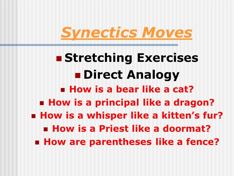 Synectics Moves Stretching Exercises Direct Analogy How is a bear like a cat.