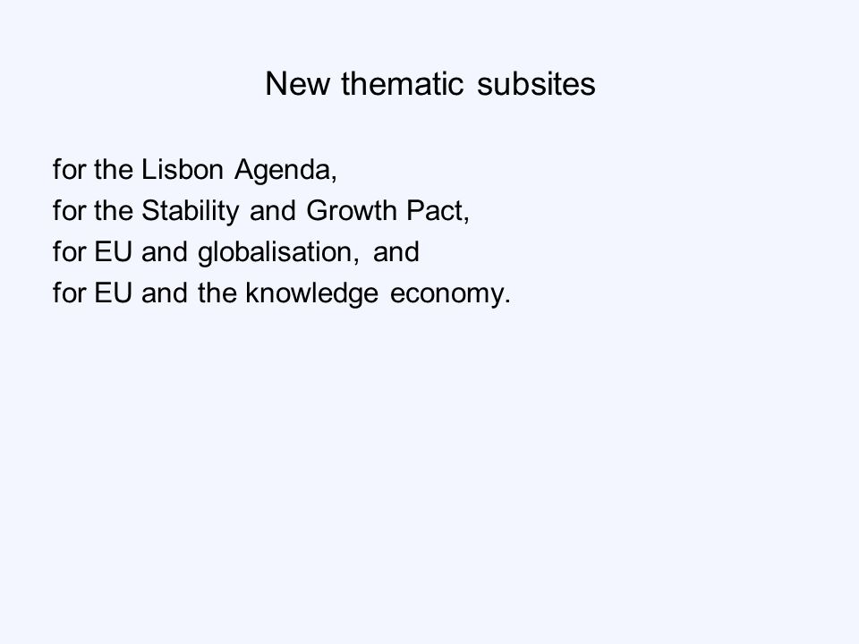 New thematic subsites for the Lisbon Agenda, for the Stability and Growth Pact, for EU and globalisation, and for EU and the knowledge economy.
