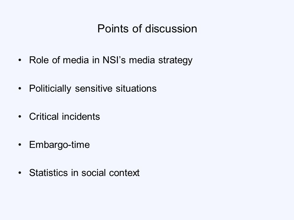 Points of discussion Role of media in NSI's media strategy Politicially sensitive situations Critical incidents Embargo-time Statistics in social context