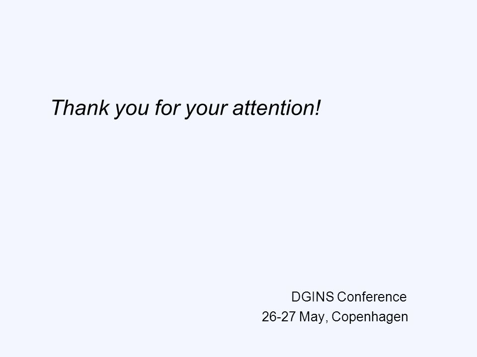 Thank you for your attention! 26-27 May, Copenhagen DGINS Conference