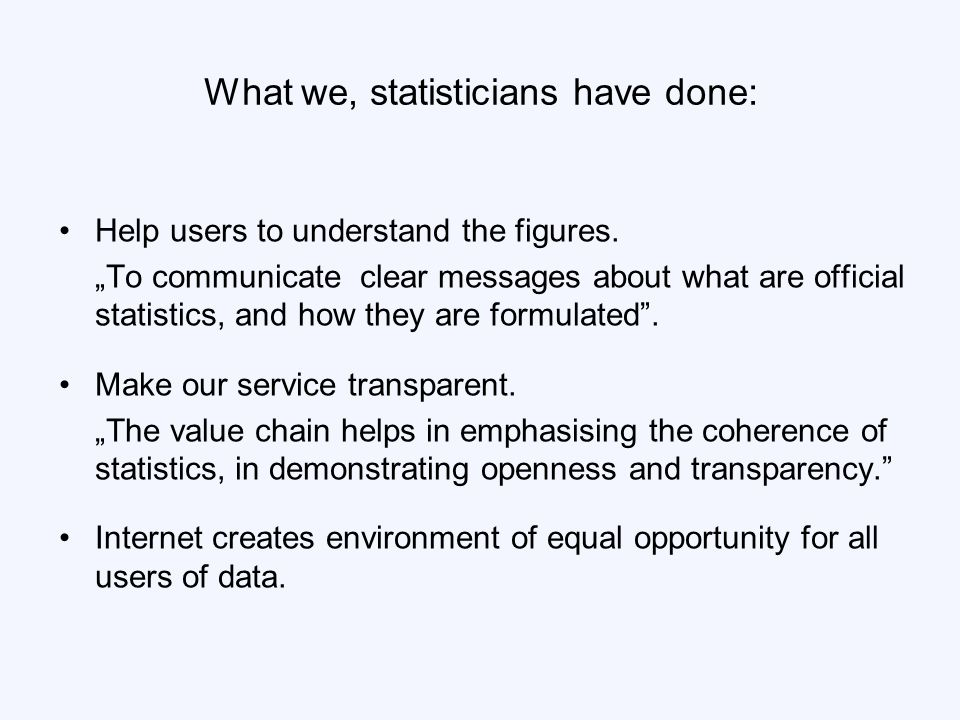 What we, statisticians have done: Help users to understand the figures.