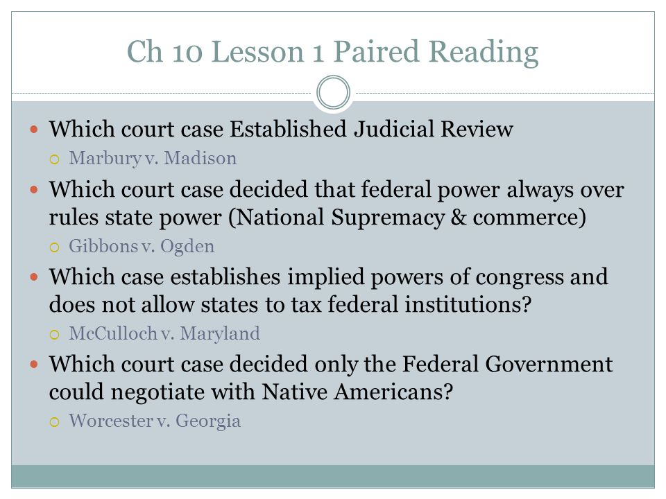 Ch 10 Lesson 1 Paired Reading Which court case Established Judicial Review  Marbury v. Madison Which court case decided that federal power always ove