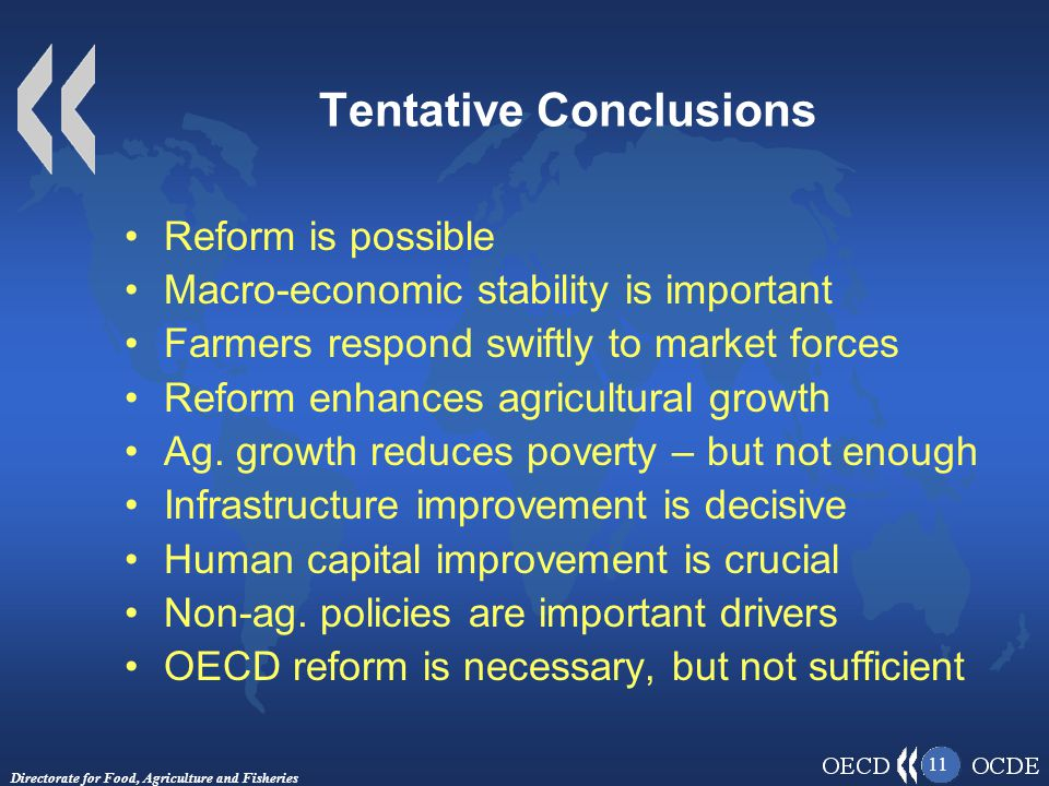 Directorate for Food, Agriculture and Fisheries 11 Tentative Conclusions Reform is possible Macro-economic stability is important Farmers respond swiftly to market forces Reform enhances agricultural growth Ag.