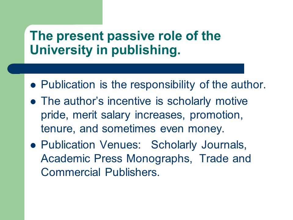 The present passive role of the University in publishing.