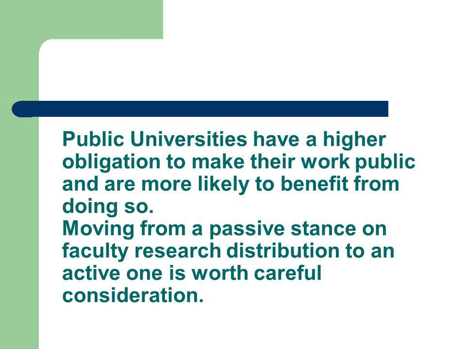 Public Universities have a higher obligation to make their work public and are more likely to benefit from doing so.