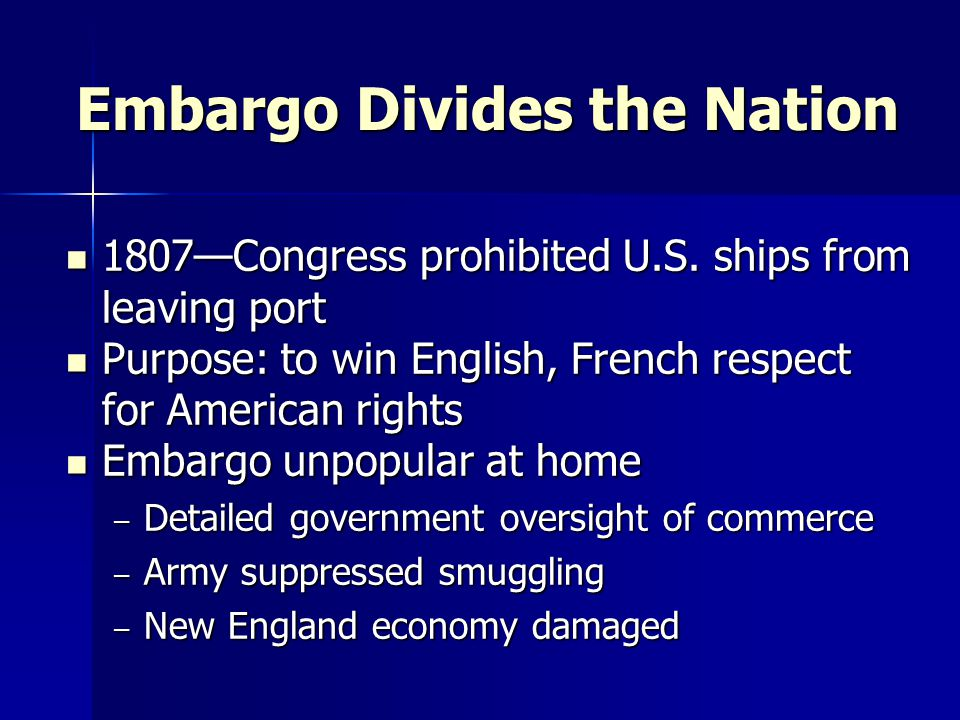 Embargo Divides the Nation 1807—Congress prohibited U.S.