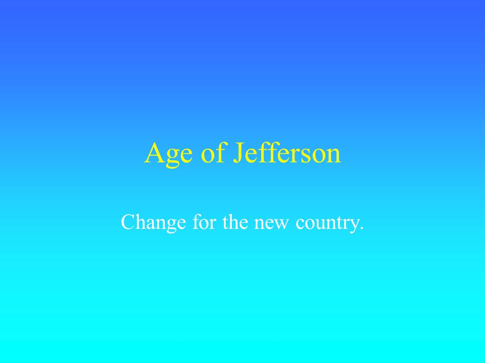 Age of Jefferson Change for the new country.