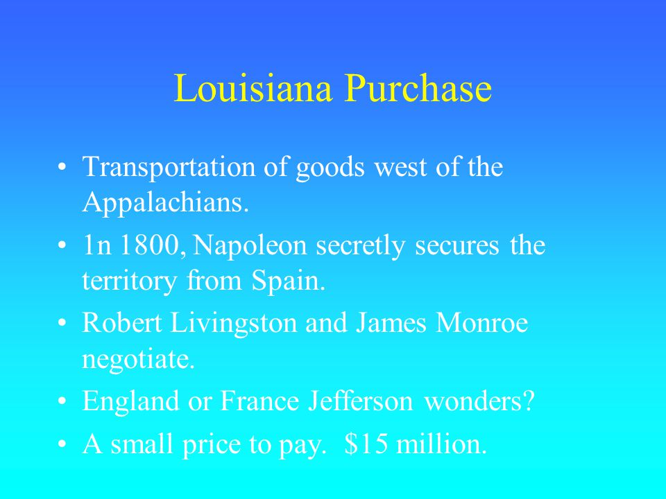 Louisiana Purchase Transportation of goods west of the Appalachians.