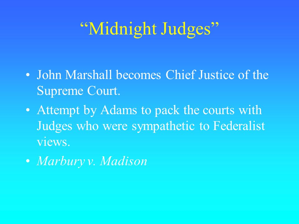 Midnight Judges John Marshall becomes Chief Justice of the Supreme Court.