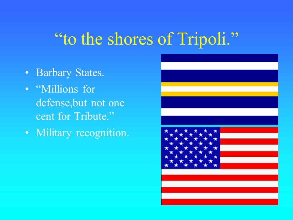 to the shores of Tripoli. Barbary States.