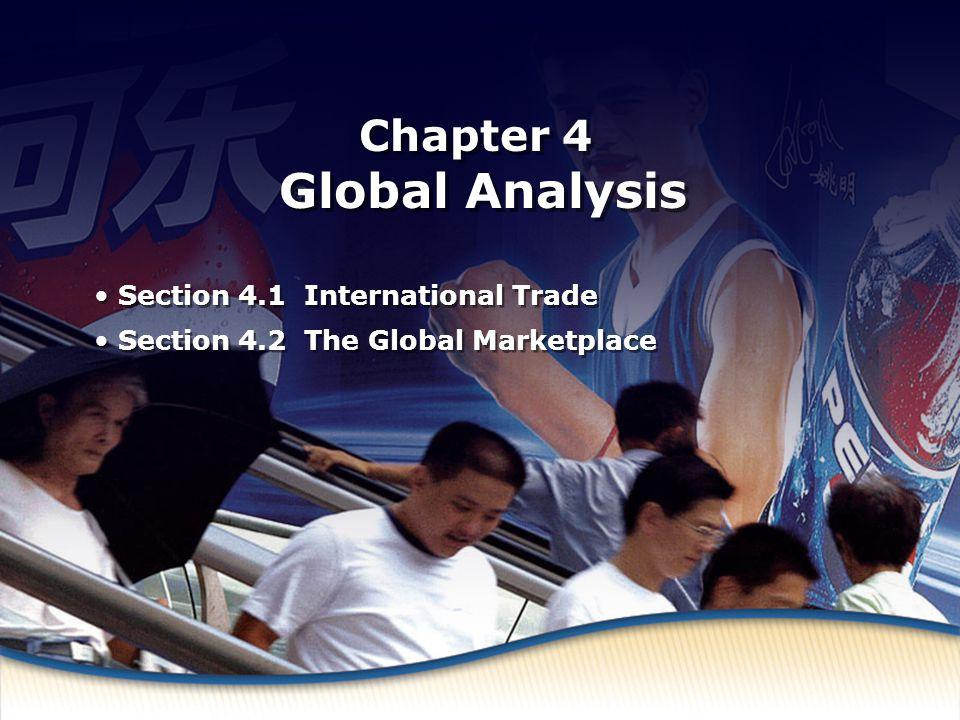 International Trade Chapter 4 Global Analysis Section 4.1 International Trade Section 4.2 The Global Marketplace Section 4.1 International Trade Secti
