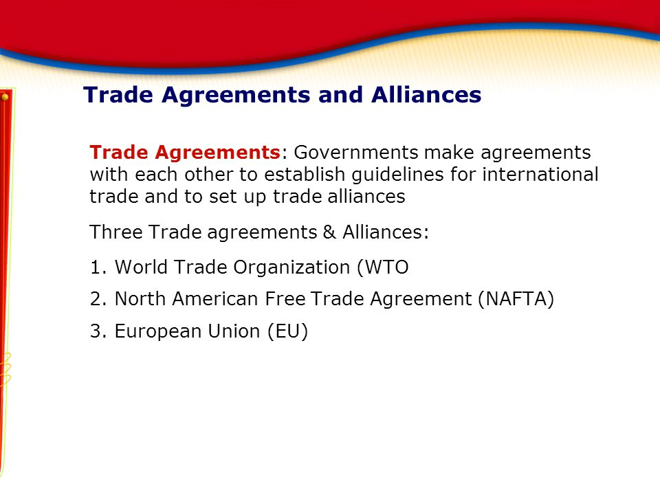 Trade Agreements and Alliances Trade Agreements: Governments make agreements with each other to establish guidelines for international trade and to se