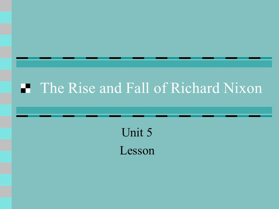 The Rise and Fall of Richard Nixon Unit 5 Lesson