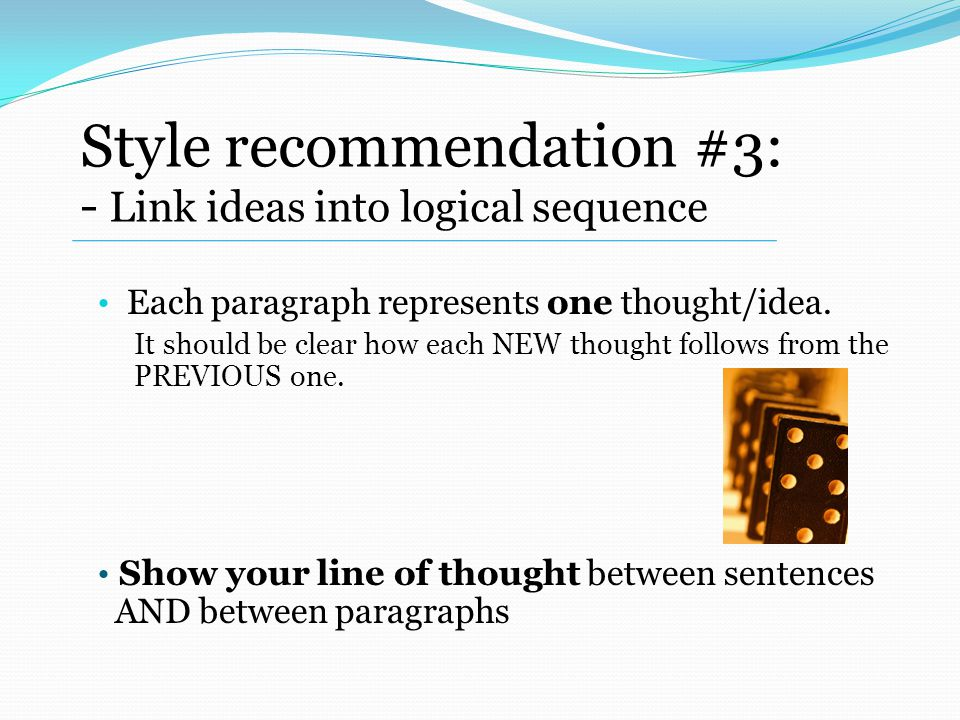 Style recommendation #3: - Link ideas into logical sequence Each paragraph represents one thought/idea.