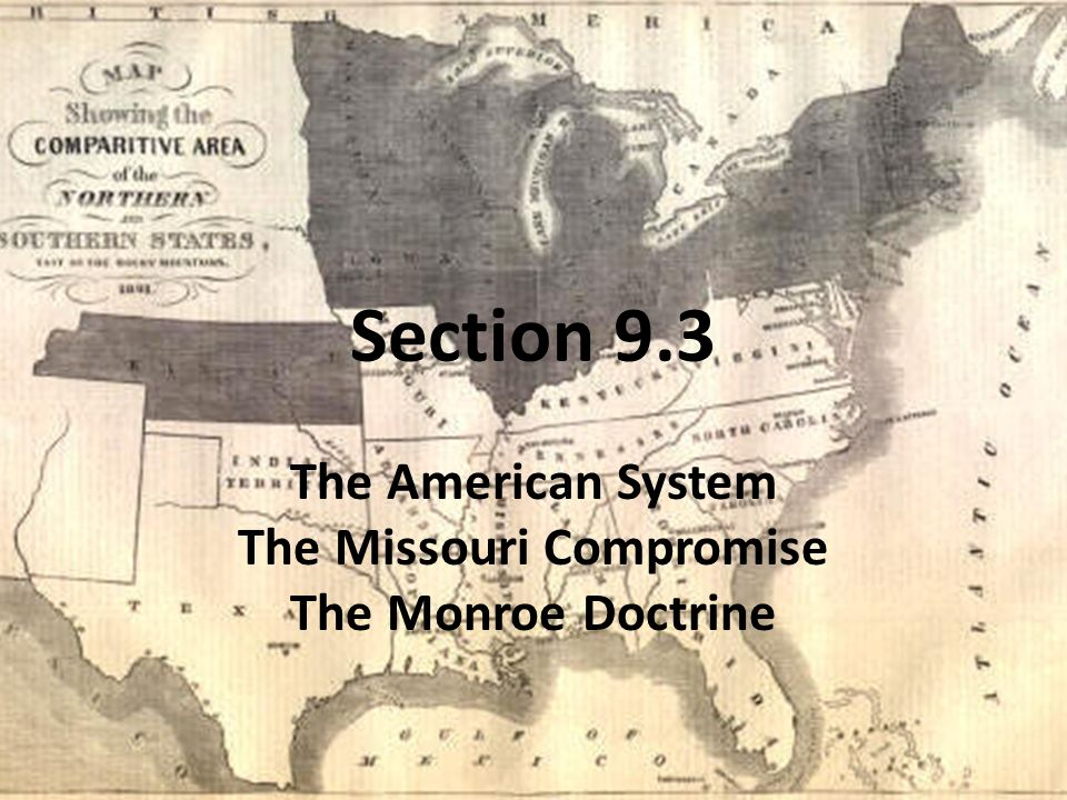 Section 9.3 The American System The Missouri Compromise The Monroe Doctrine