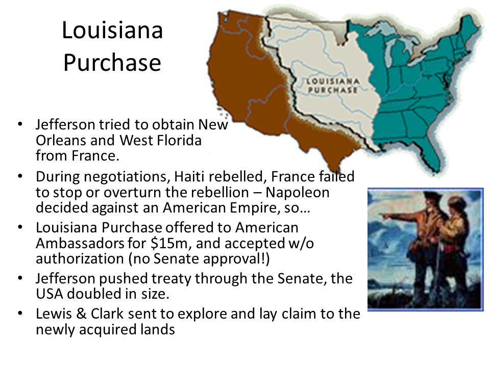 Louisiana Purchase Jefferson tried to obtain New Orleans and West Florida from France.