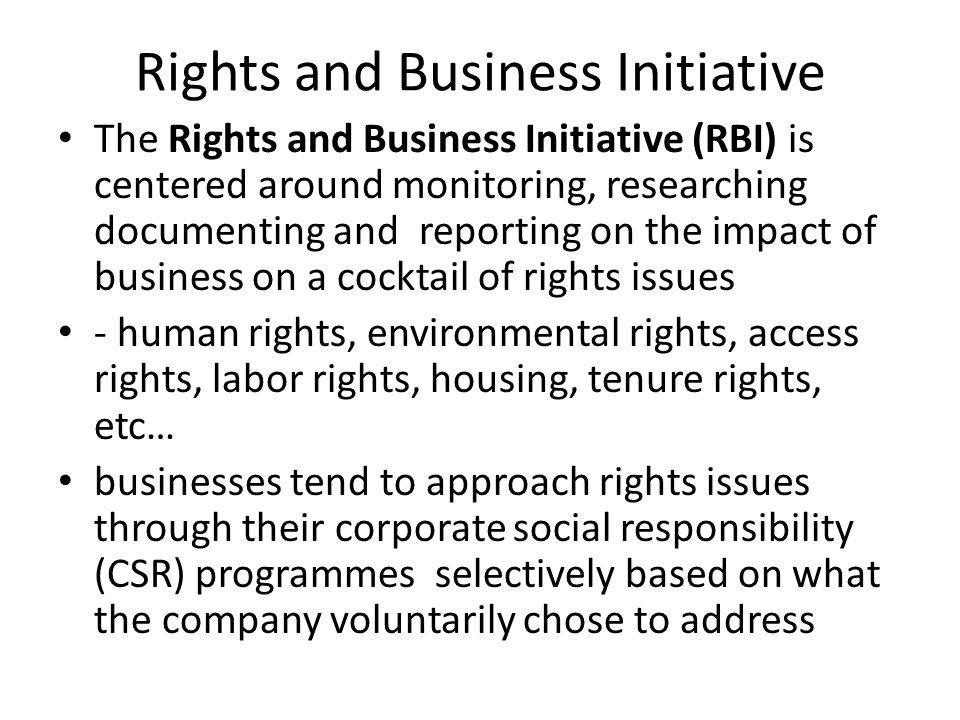 Rights and Business Initiative The Rights and Business Initiative (RBI) is centered around monitoring, researching documenting and reporting on the im