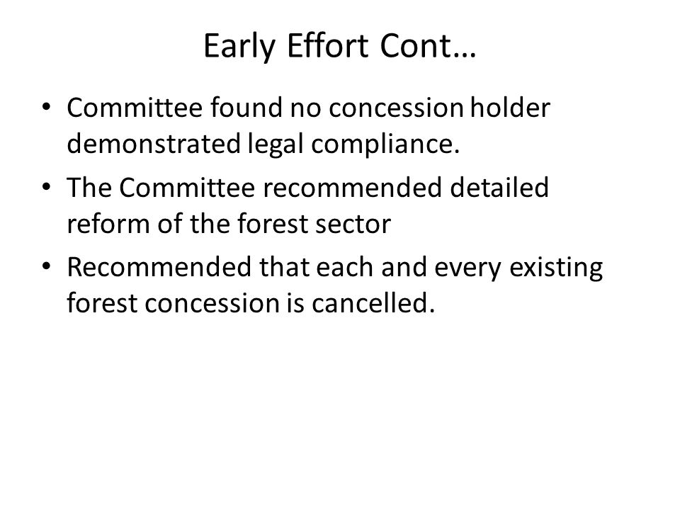 Early Effort Cont… Committee found no concession holder demonstrated legal compliance. The Committee recommended detailed reform of the forest sector