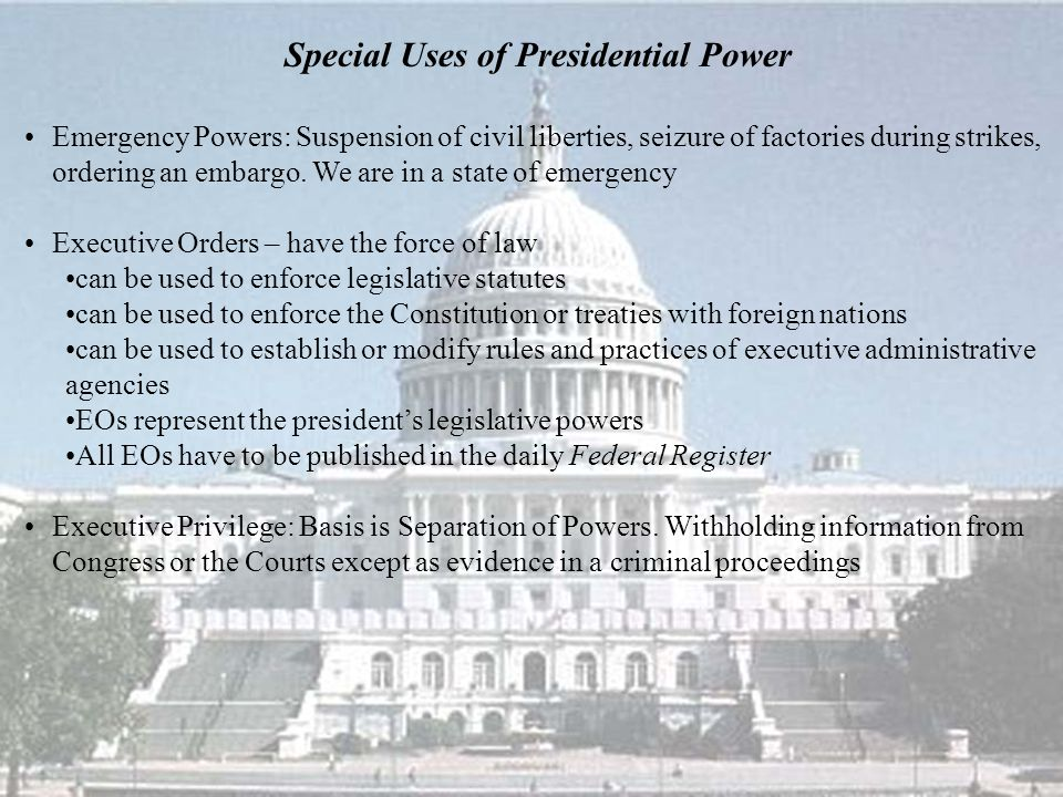 Special Uses of Presidential Power Emergency Powers: Suspension of civil liberties, seizure of factories during strikes, ordering an embargo.