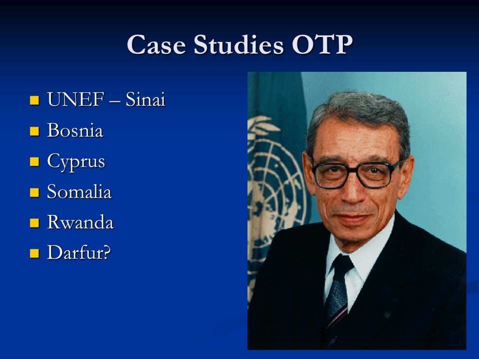 Case Studies OTP UNEF – Sinai UNEF – Sinai Bosnia Bosnia Cyprus Cyprus Somalia Somalia Rwanda Rwanda Darfur.