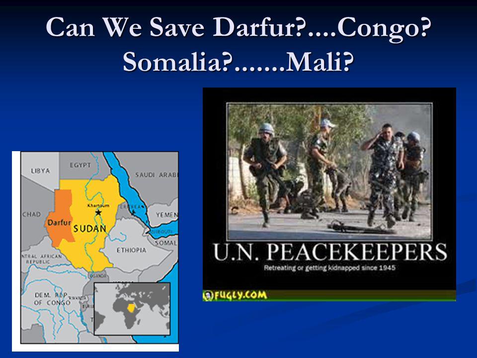 Can We Save Darfur?....Congo? Somalia?.......Mali?
