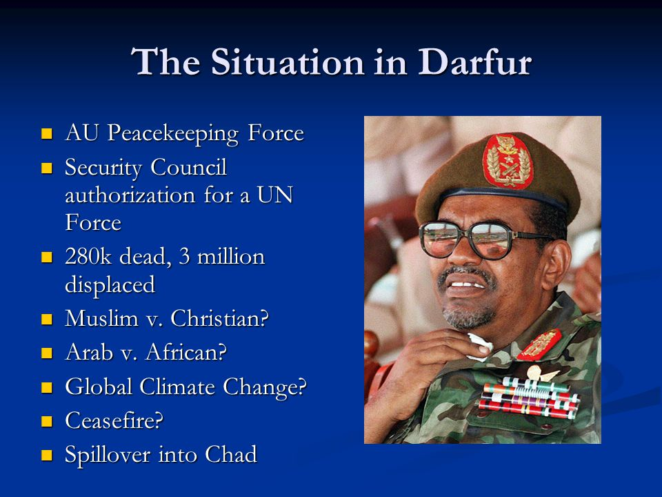 The Situation in Darfur AU Peacekeeping Force AU Peacekeeping Force Security Council authorization for a UN Force Security Council authorization for a UN Force 280k dead, 3 million displaced 280k dead, 3 million displaced Muslim v.