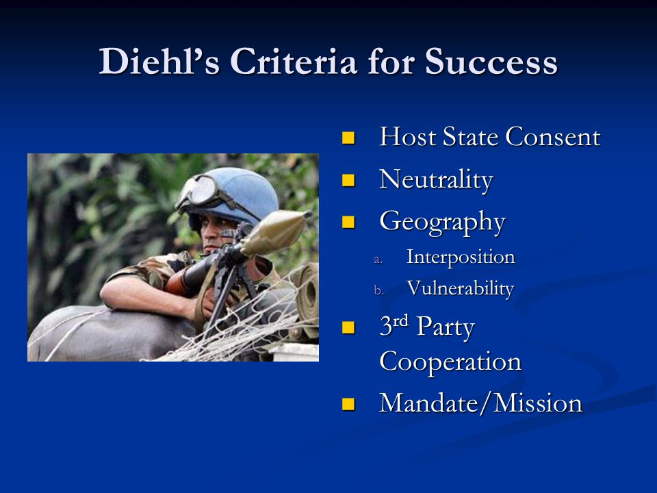 Diehl's Criteria for Success Host State Consent Neutrality Geography a.