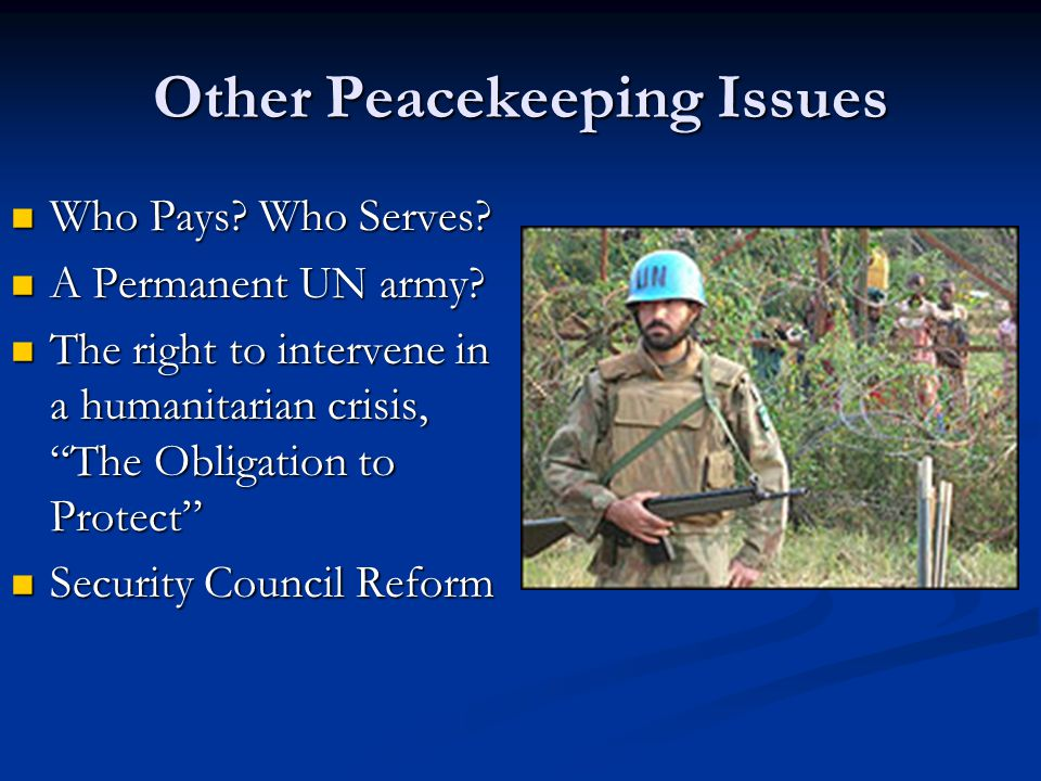 Other Peacekeeping Issues Who Pays. Who Serves. Who Pays.