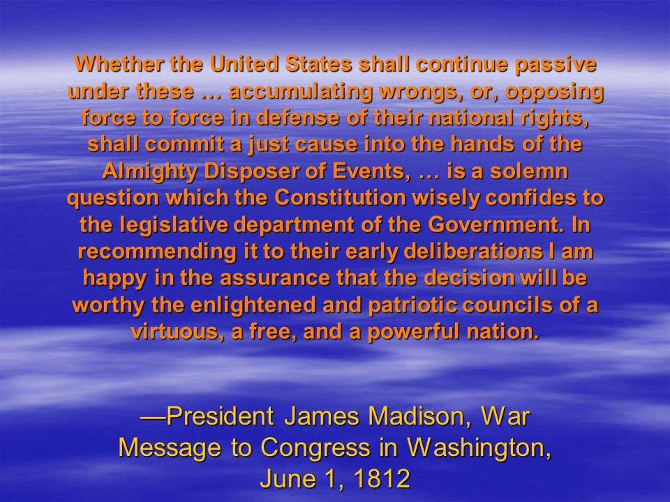 Whether the United States shall continue passive under these … accumulating wrongs, or, opposing force to force in defense of their national rights, s