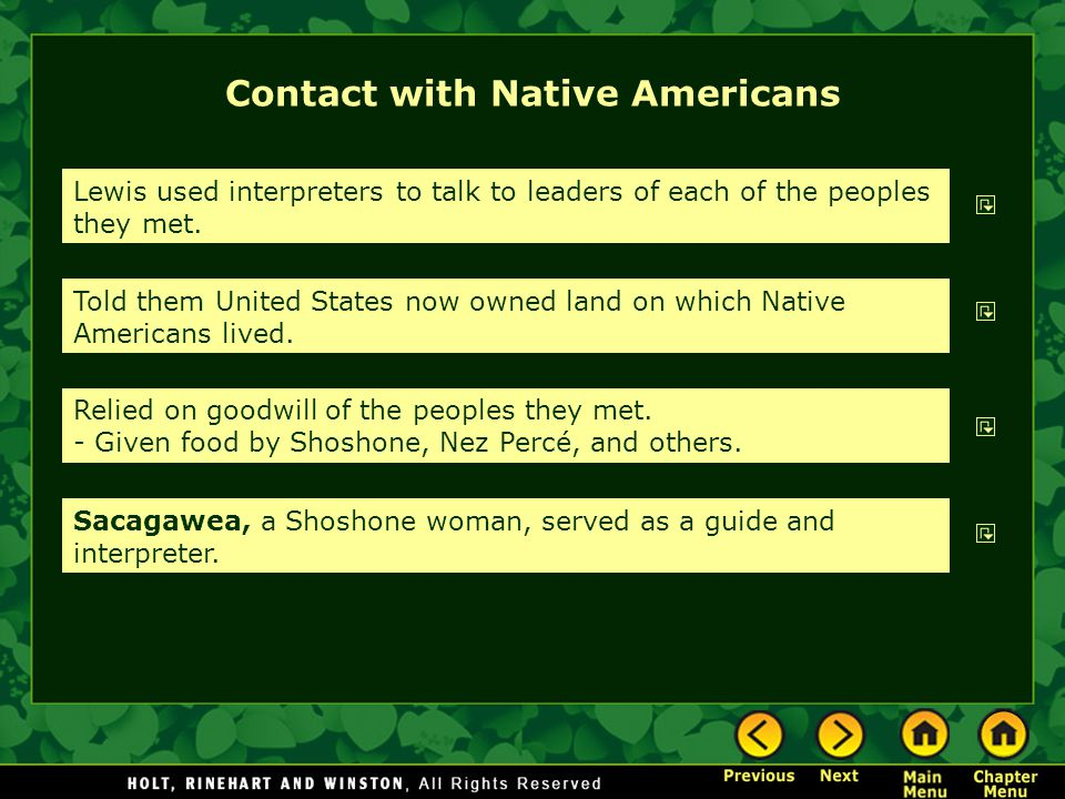 Contact with Native Americans Lewis used interpreters to talk to leaders of each of the peoples they met. Told them United States now owned land on wh