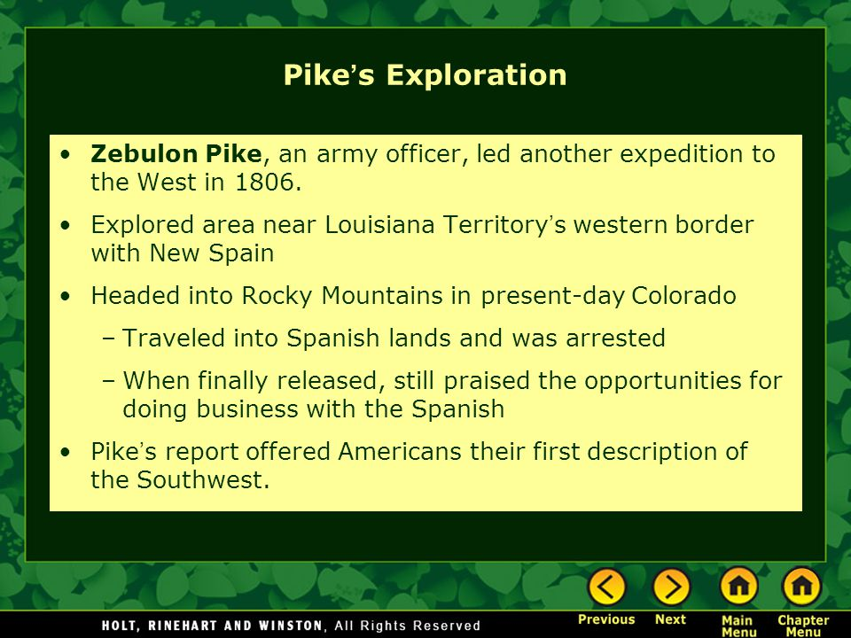 Pike ' s Exploration Zebulon Pike, an army officer, led another expedition to the West in 1806. Explored area near Louisiana Territory ' s western bor