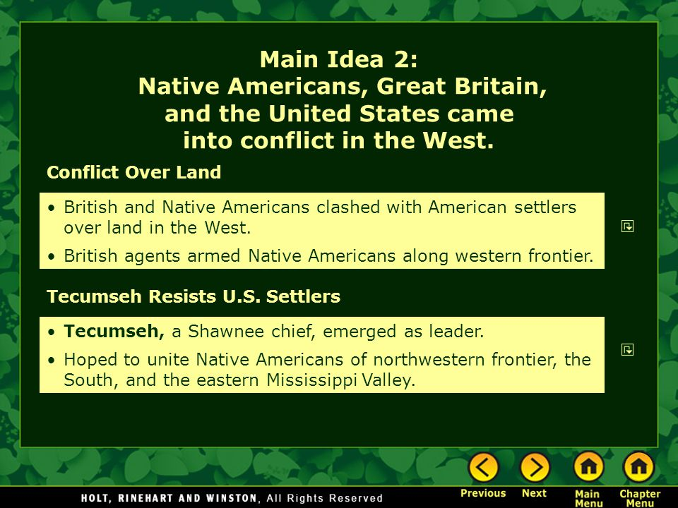 Conflict Over Land Tecumseh Resists U.S. Settlers British and Native Americans clashed with American settlers over land in the West. British agents ar