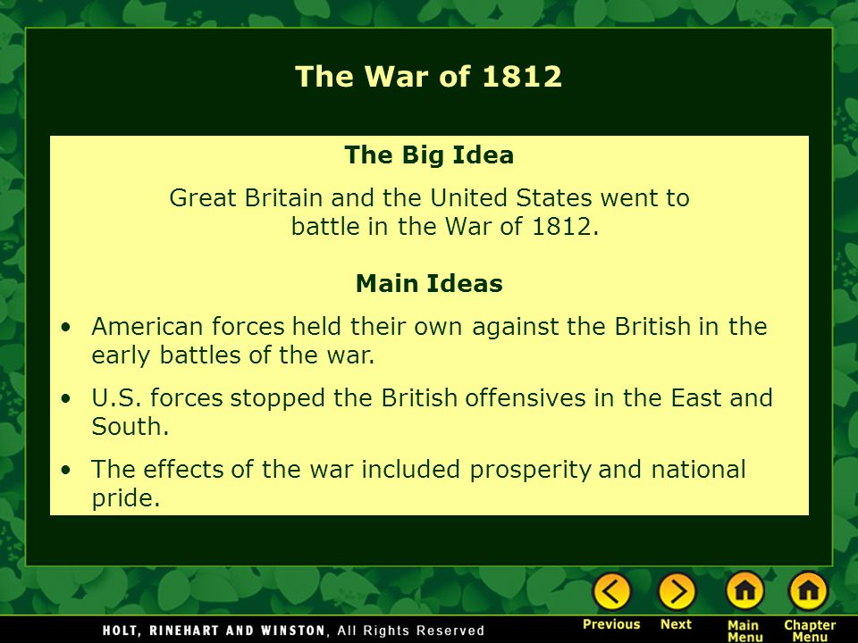 The War of 1812 The Big Idea Great Britain and the United States went to battle in the War of 1812. Main Ideas American forces held their own against