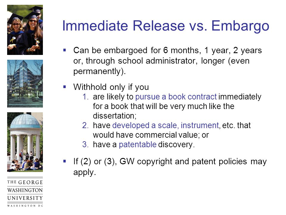 Immediate Release vs. Embargo  Can be embargoed for 6 months, 1 year, 2 years or, through school administrator, longer (even permanently).  Withhold