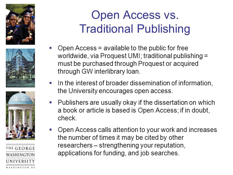 Open Access vs. Traditional Publishing  Open Access = available to the public for free worldwide, via Proquest UMI; traditional publishing = must be