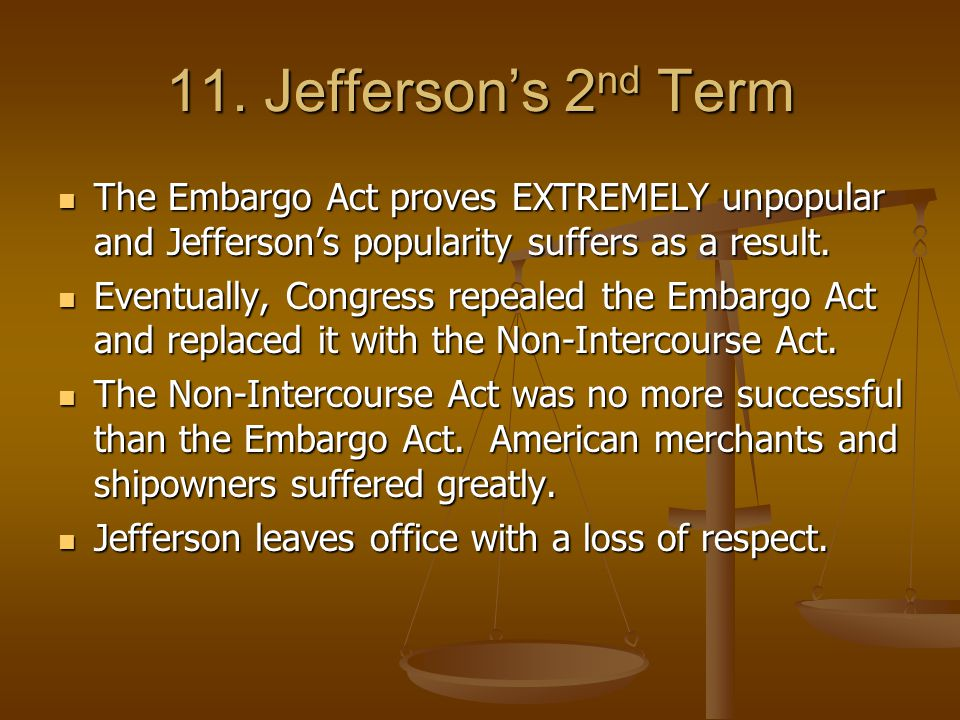 11. Jefferson's 2 nd Term Jefferson deals with the impressment issue by asking for an embargo, or block of trade, against both Great Britain and Franc