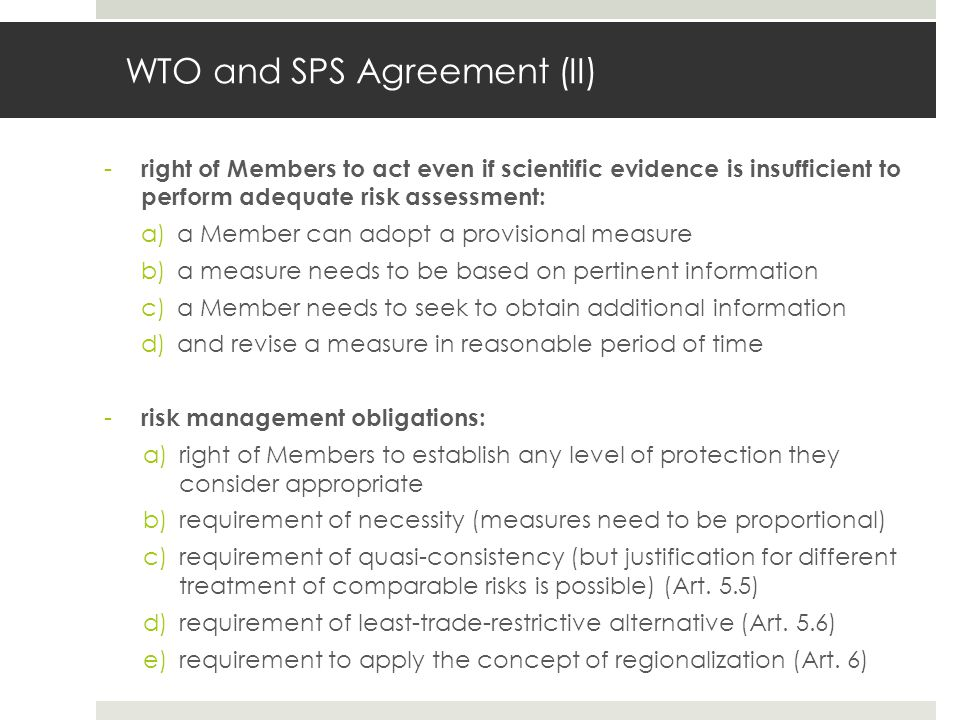 WTO and SPS Agreement (II) - right of Members to act even if scientific evidence is insufficient to perform adequate risk assessment: a)a Member can a